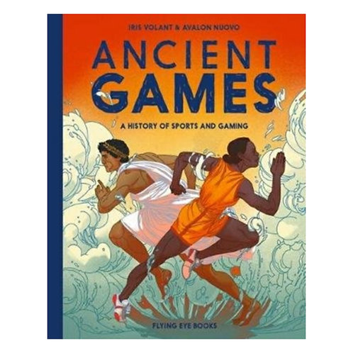 Ancient Games : A History of Sports and Gaming - Iris Volant
