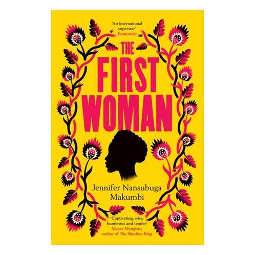 The First Woman - Jennifer Nansubuga Makumbi