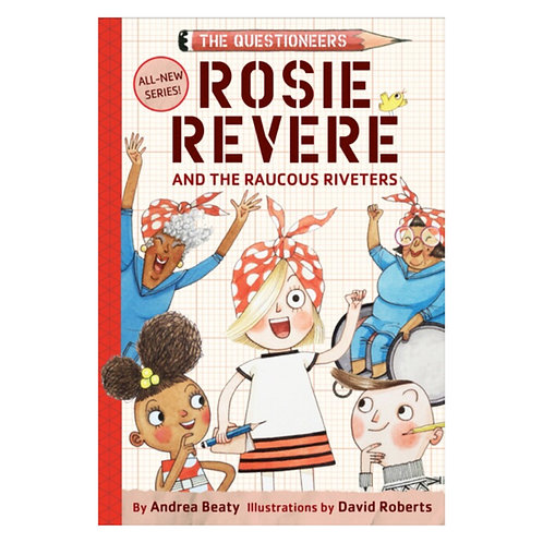 Rosie Revere and the Raucous Riveters - Andrea Beaty  & David Roberts