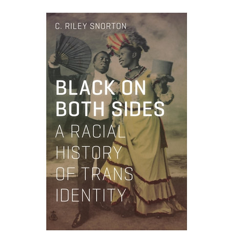 Black on Both Sides : A Racial History of Trans Identity - C.Riley Snorton
