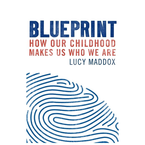 Blueprint : How our childhood makes us who we are - Lucy Maddox