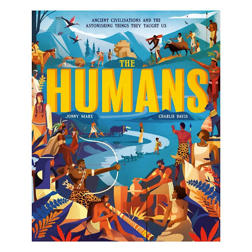The Humans : Ancient civilisations and astonishing things they taught us