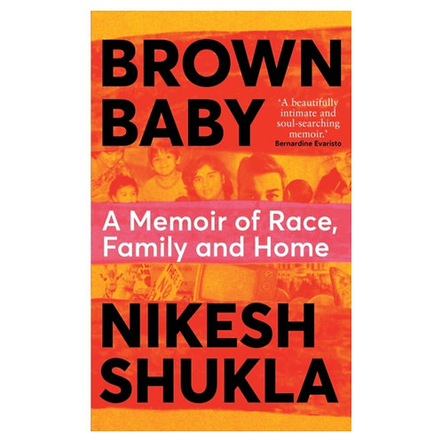 Brown Baby : A Memoir of Race, Family and Home - Nikesh Shukla