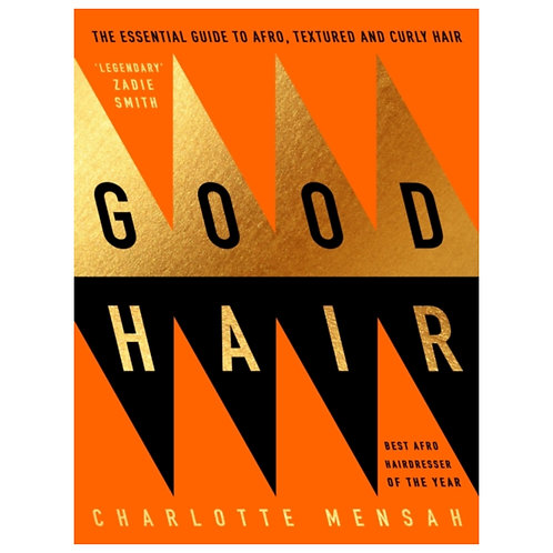 Good Hair : The Essential Guide to Afro, Textured & Curly Hair- Charlotte Mensah