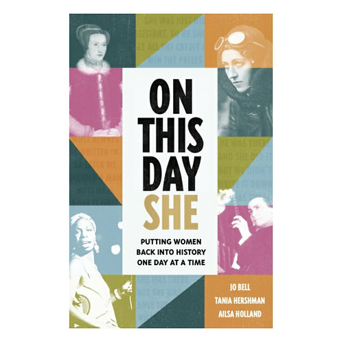 On This Day She : Putting Women Back Into History, One Day At A Time