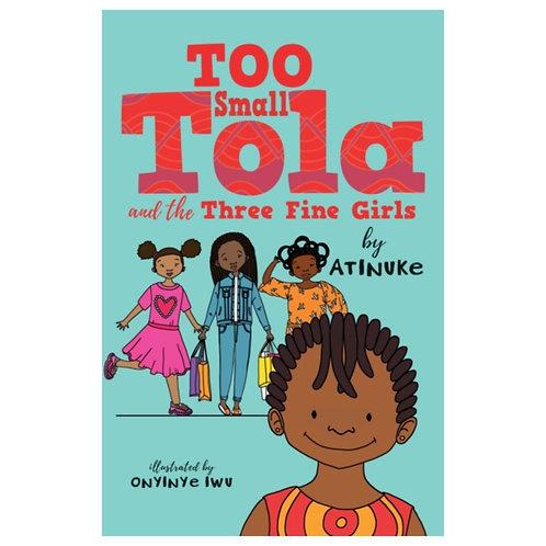 Too Small Tola and the Three Fine Girls - Atinuke & Onyinye Iwu