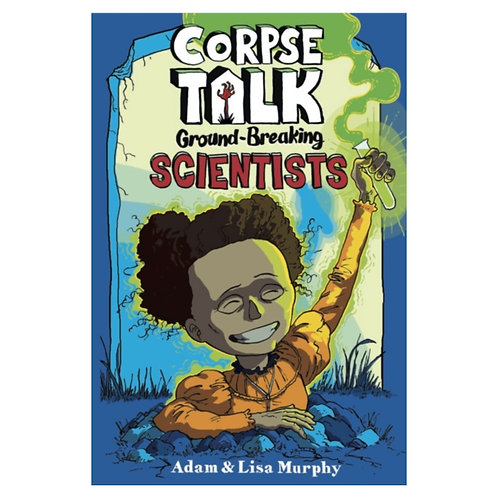 Corpse Talk: Ground-Breaking Scientists - Adam Murphy & Lisa Murphy