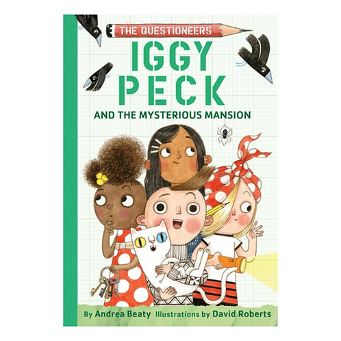 Iggy Peck and the Mysterious Mansion - Andrea Beaty & David Roberts