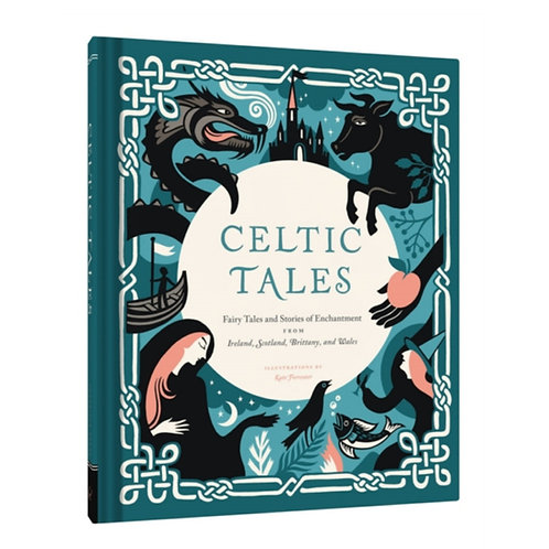 Celtic Tales : Fairy Tales and Stories from Ireland, Scotland, and Wales