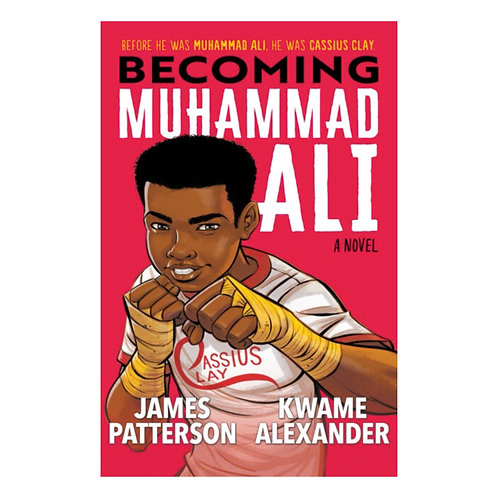 Becoming Muhammad Ali - Kwame Alexander & James Patterson