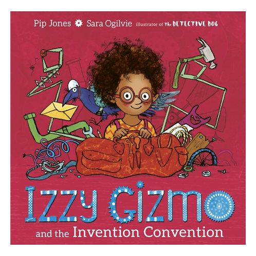 Izzy Gizmo and the Invention Convention - Pip Jones & Sara Ogilvie