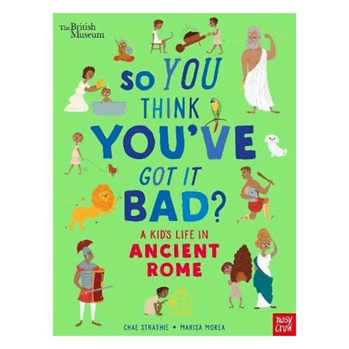 So You Think You've Got It Bad? A Kid's Life in Ancient Rome