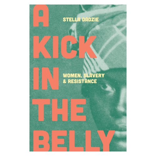 A Kick in the Belly : Women, Slavery and Resistance - Stella Dadzie