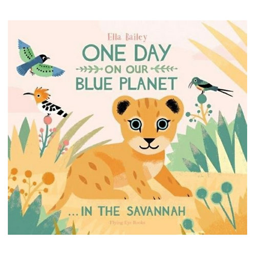 One Day on Our Blue Planet... In the Savannah -Ella Bailey