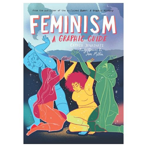 Feminism: A Graphic Guide -Cathia Jenainati, Judy Groves & Jem Milton