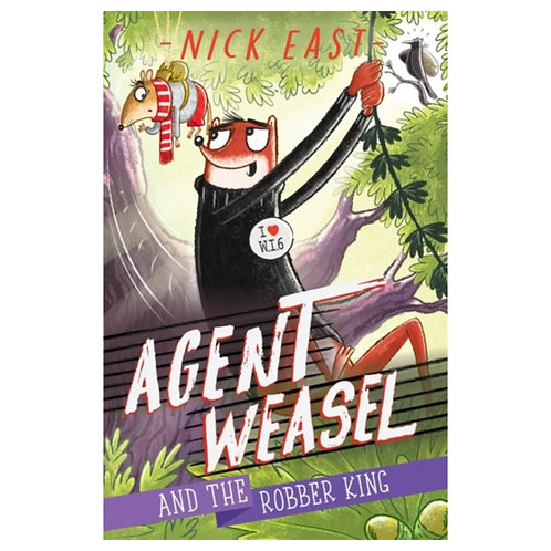 Agent Weasel and the Robber King : Book 3 - Nick East