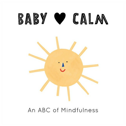 Baby Loves Calm : An ABC of Mindfulness