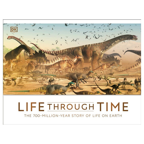 Life Through Time : The 700-Million-Year Story of Life on Earth