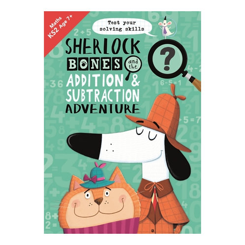 Sherlock Bones and the Addition and Subtraction Adventure : A KS2 home learning