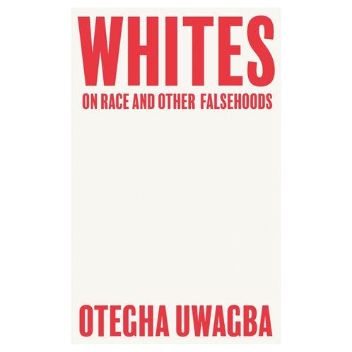 Whites : On Race and Other Falsehoods - Otegha Uwagba
