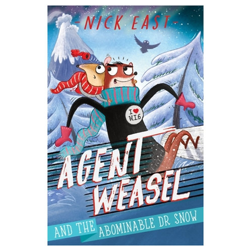 Agent Weasel and the Abominable Dr Snow : Book 2 - Nick East