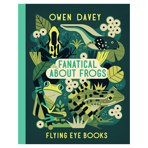 Fanatical About Frogs - Owen Davey