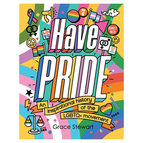 Have Pride : An inspirational history of the LGBTQ+ movement