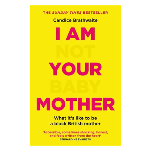I Am Not Your Baby Mother - Candice Brathwaite