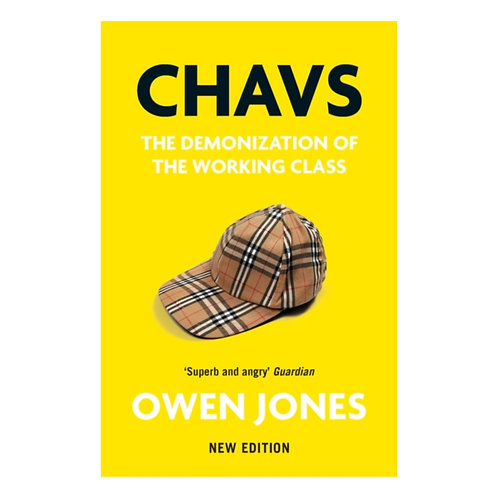 Chavs : The Demonization of the Working Class - Owen Jones