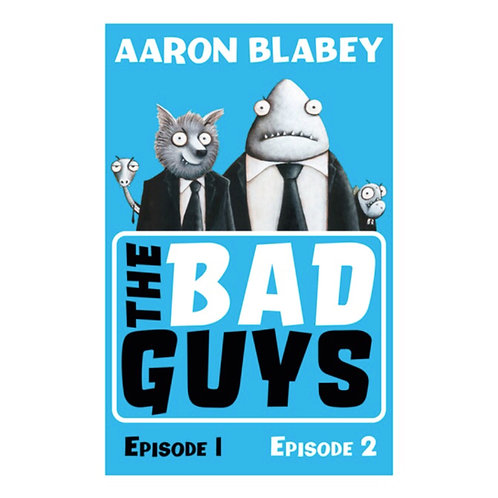 The Bad Guys: Episodes 1 & 2 - Aaron Blabey