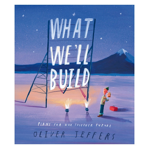 What We'll Build : Plans for Our Together Future - Oliver Jeffers