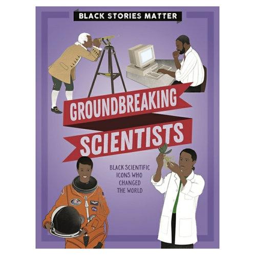 Black Stories Matter: Groundbreaking Scientists