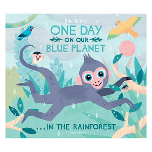 One Day on our Blue Planet: In the Rainforest - Ella Bailey