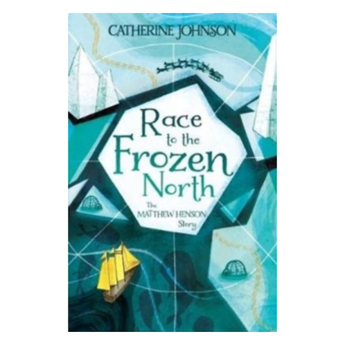 Race to the Frozen North : The Matthew Henson Story - Catherine Johnson