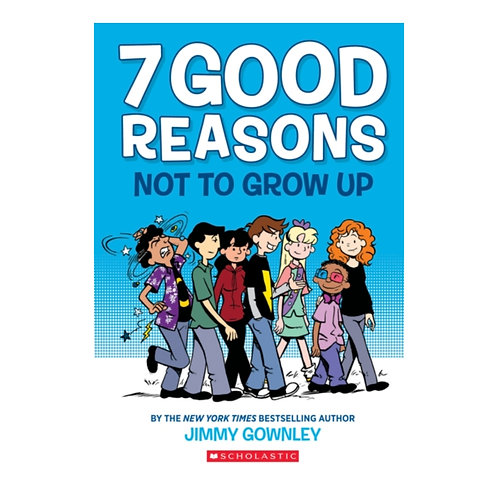 7 Good Reasons Not to Grow Up - Jimmy Gownley
