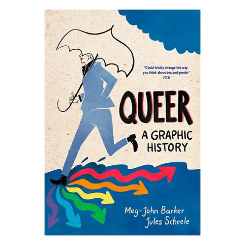Queer: A Graphic History -Meg-John Barker & Jules Scheele