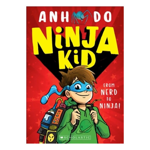 Ninja Kid: From Nerd to Ninja - Anh Do