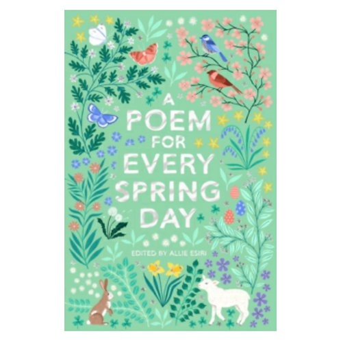 A Poem for Every Spring Day -Allie Esiri