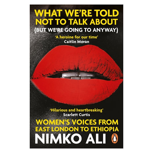 What We're Told Not to Talk About (But We're Going to Anyway) - Nimko Ali