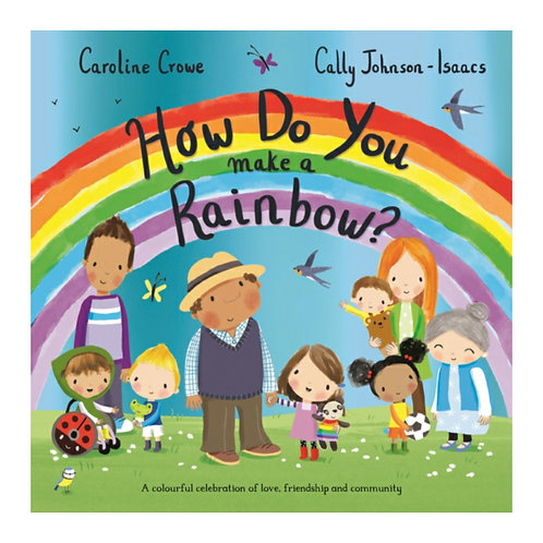 How Do You Make a Rainbow? -Caroline Crowe