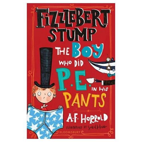 Fizzlebert Stump: The Boy Who Did P.E. In His Pants -A.F. Harrold& Sarah Horne