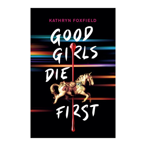 Good Girls Die First - Kathryn Foxfield