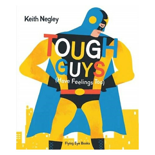 Tough Guys Have Feelings Too -Keith Negley