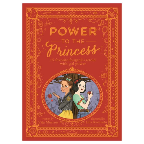 Power to the Princess : 15 Favourite Fairytales Retold with Girl Power
