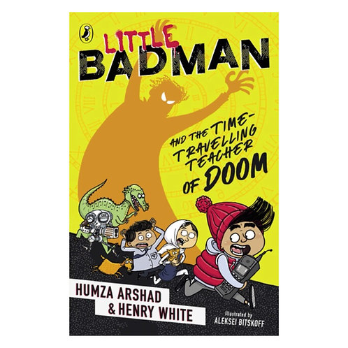 Little Badman and the Time-travelling Teacher of Doom - Humza Arshad