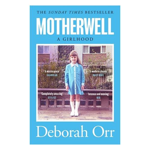Motherwell: A Girlhood - Deborah Orr