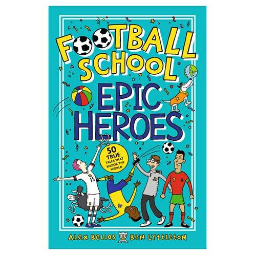 Football School Epic Heroes : 50 True Tales That Shook The World - Alex Bellos