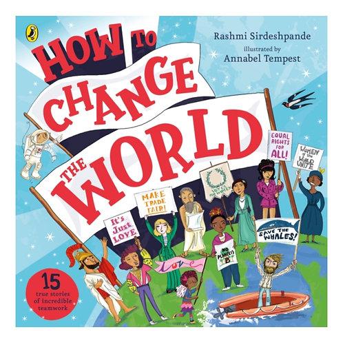 How To Change The World - Rashmi Sirdeshpande & Annabel Tempest