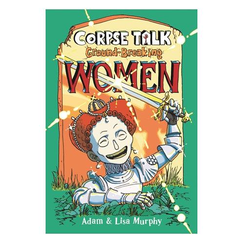 Corpse Talk: Ground-Breaking Women - Adam Murphy & Lisa Murphy