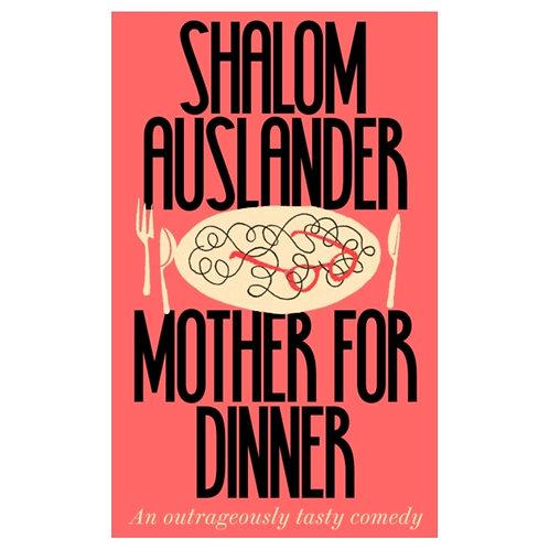 Mother for Dinner - Shalom Auslander